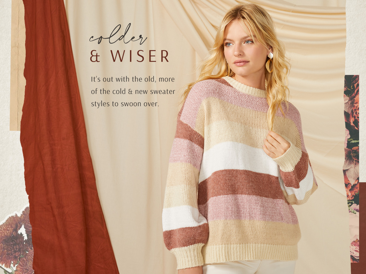 It's out with the old, more of the cold and new sweater styles to swoon over.