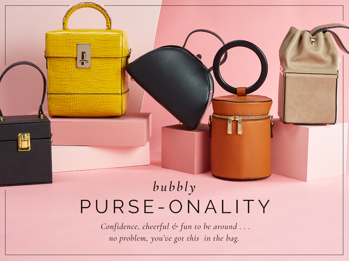 Bubbly Purse-onality. Confidence, cheerful and fun to be around....no problem, you've got this in the bag.
