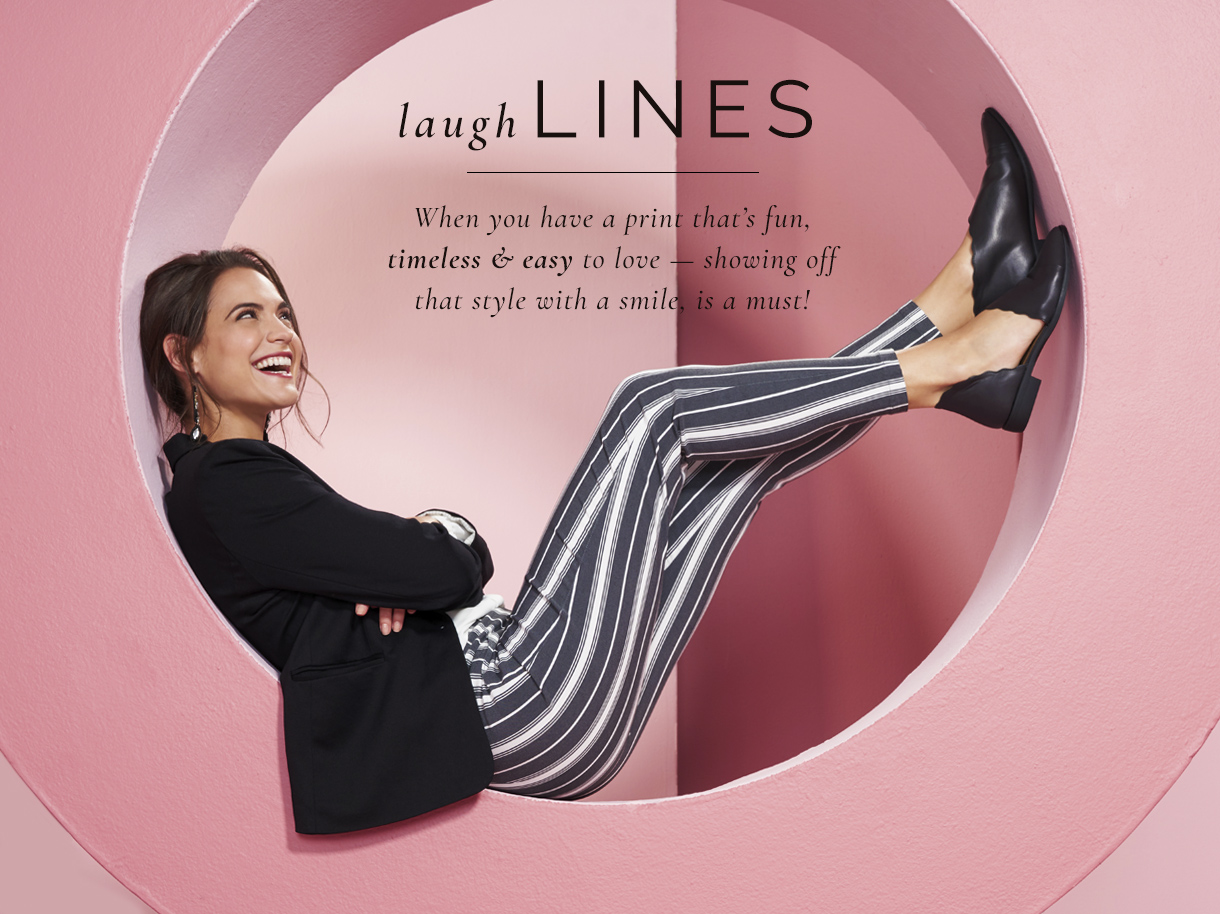 Laugh lines; when you have a print that's fun, timeless and easy to love - showing off that style with a smile is a must!
