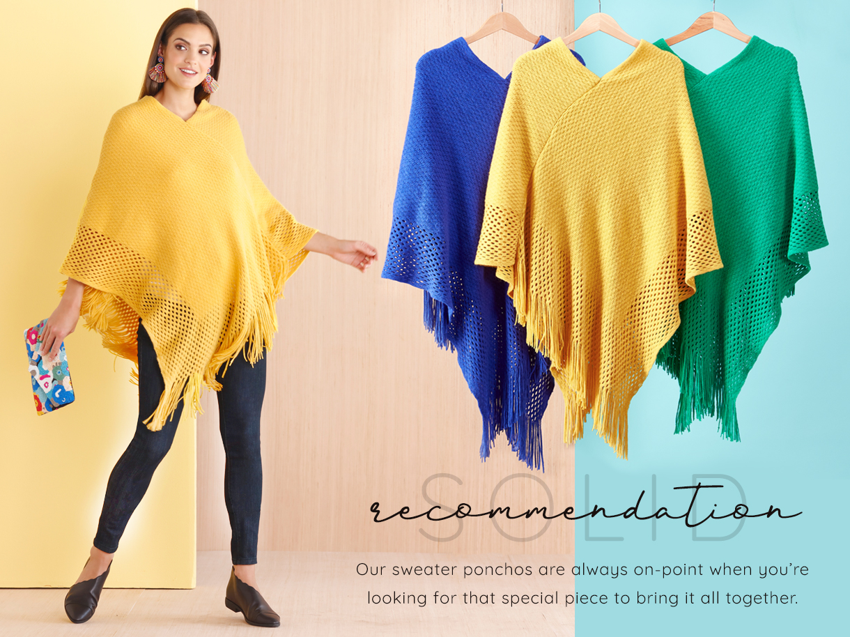 Solid recommendation. Our sweater ponchos are always on point when you are looking for that special price to bring it all together.