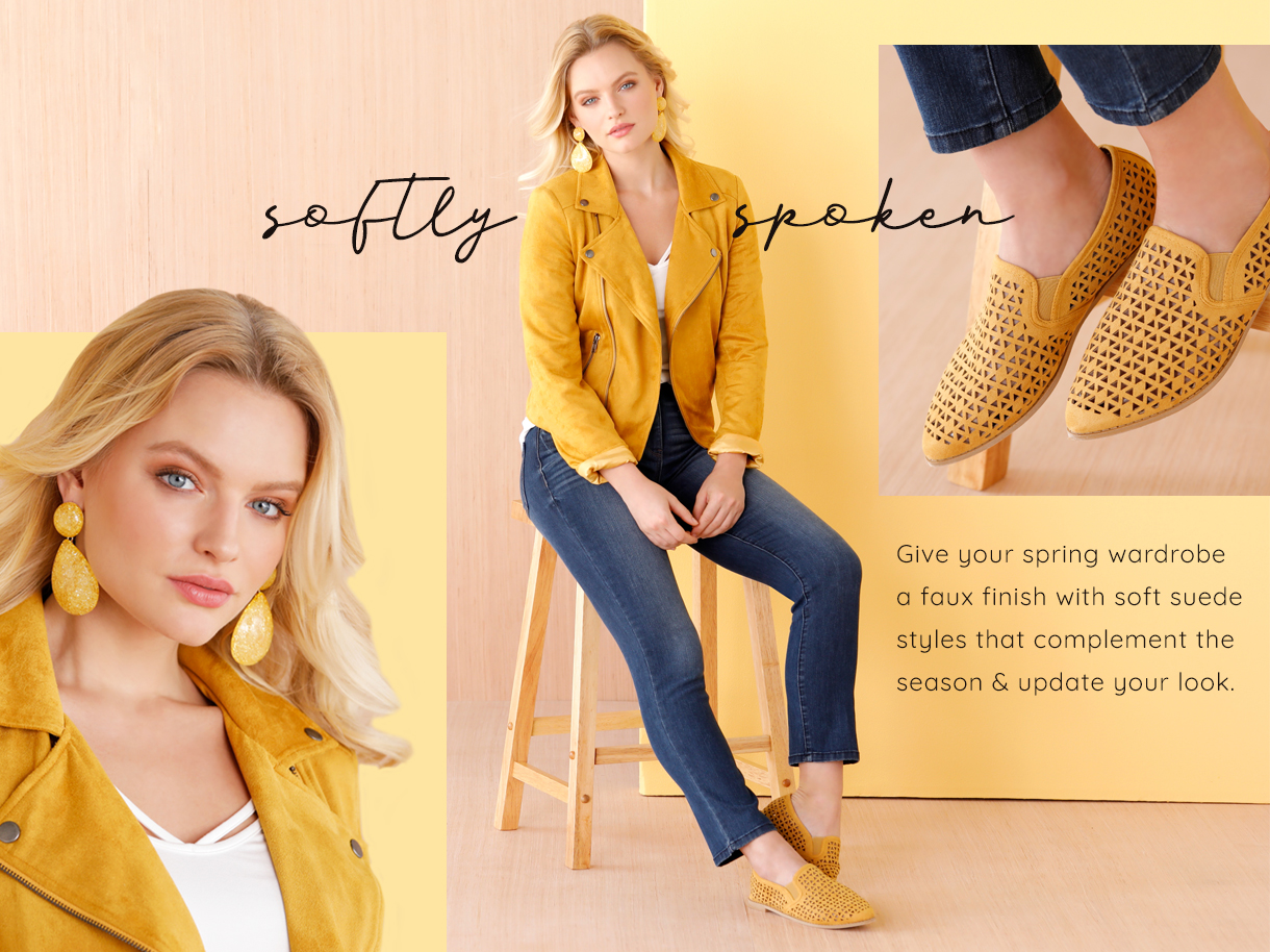 Softly spoken. Give your spring wadrobe a faux finish with soft suede styles that complement the season and update your look.