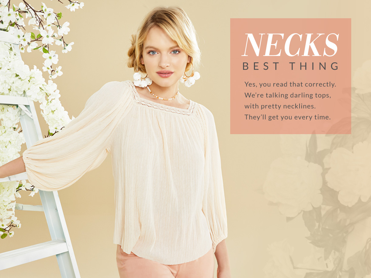 Yes, you read that correctly. We're talking darling tops, with pretty necklines. They'll get you every time.