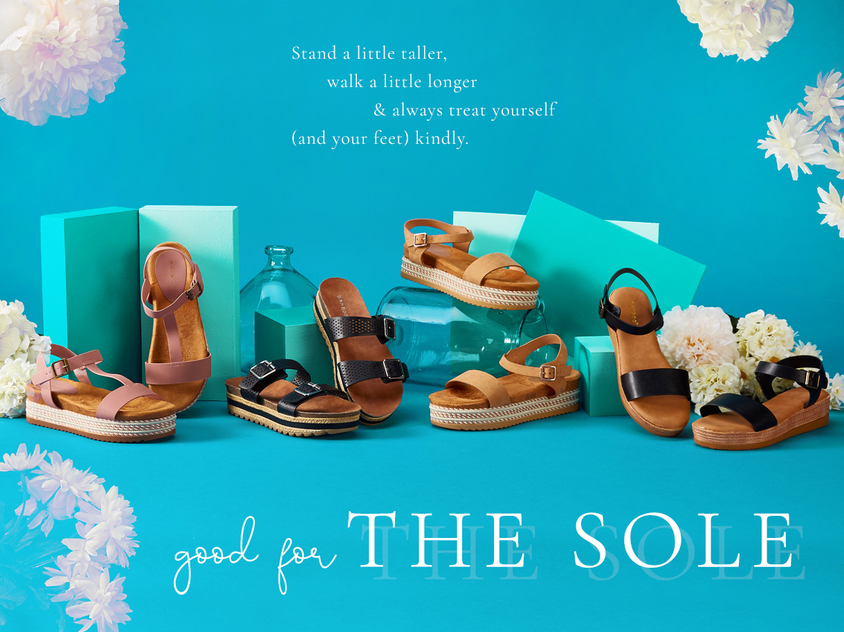 Good for the sole. Stand a little taller, walk a little longer and always treat yourself and your feet kindly.