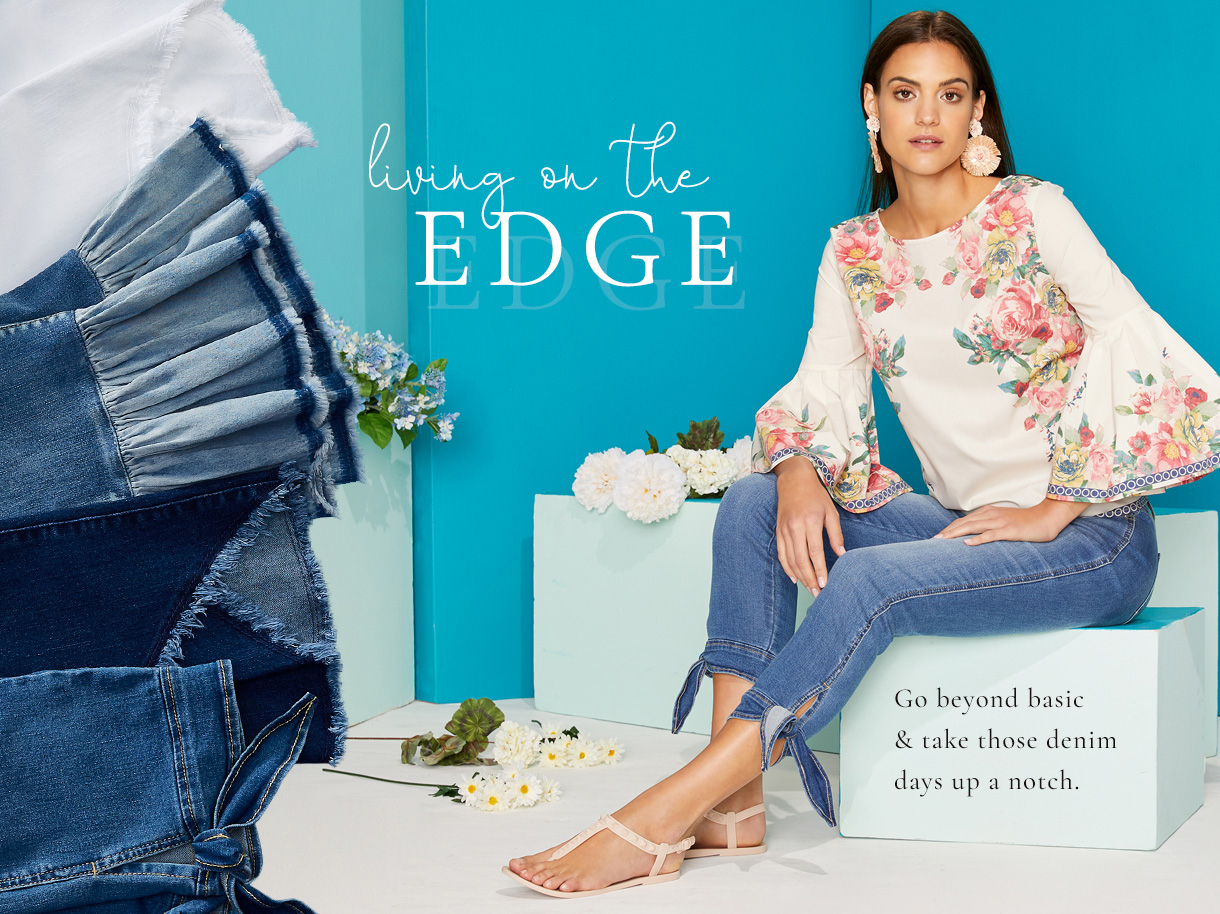 Living on the Edge. Go beyond basic and take those denim days up a notch.
