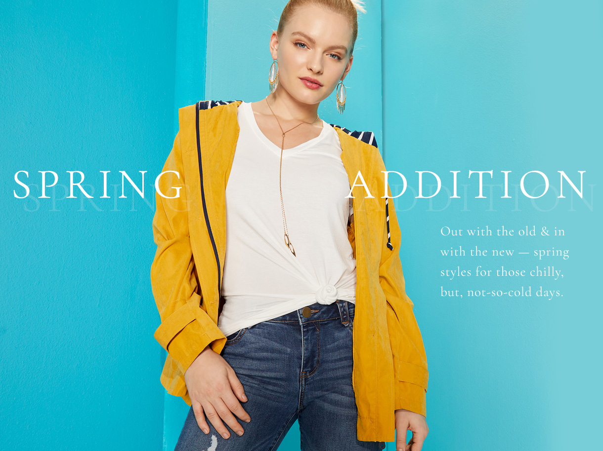 Spring Addition. Out with the old and in with the new. Spring styles for those chilly, but, not so cold days.