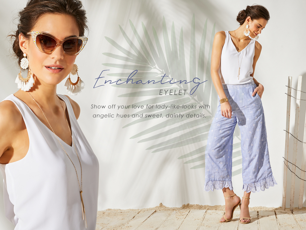 Enchanting eyelet - Show off your love for lady-like-looks with angelic hues and sweet, dainty details.