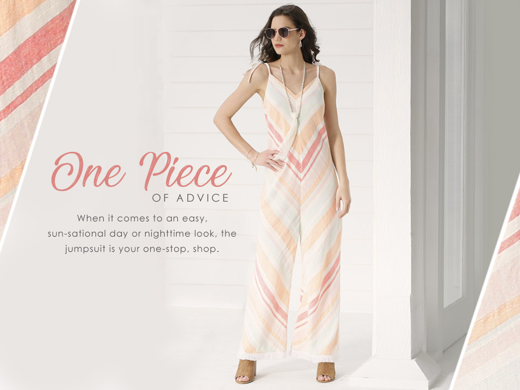 One Piece of Advice. When it comes to an easy, sun-sational day or nighttime look, the jumpsuit is your one-stop shop.