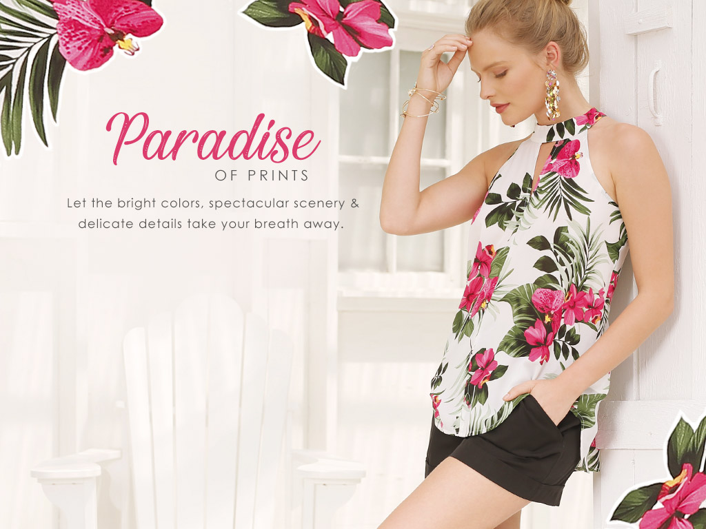 Paradise of Prints. Let the bright colors, spectacular scenery and delicate details take your breath away.