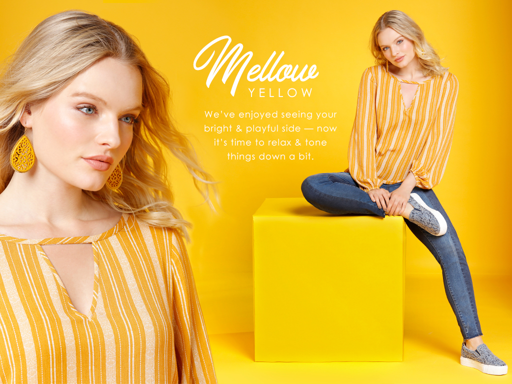 Mellow Yellow. We've enjoyed your bright and playful side. Now it's time to relax  and tone things a bit down.