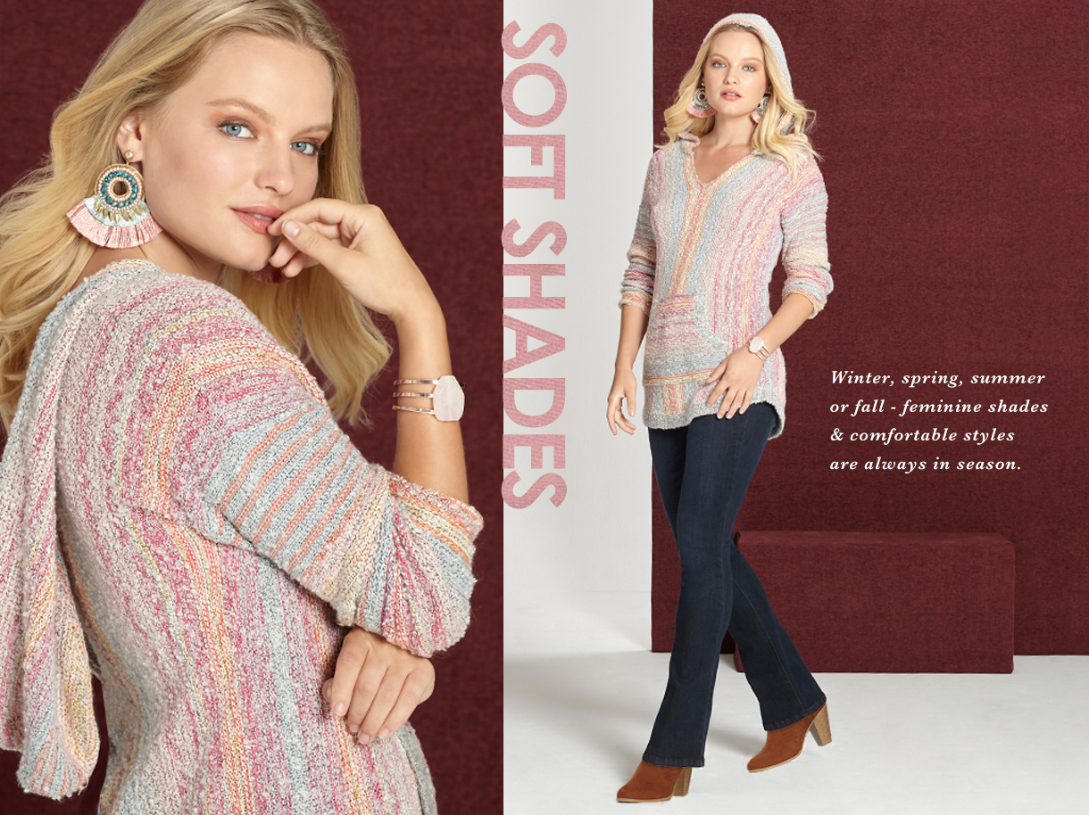 Soft shades. Winter, spring, summer or fall - feminine shades and comfortable styles are always in season.